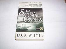 LA SPADA CHE CANTA - LE CRONACHE DI CAMELOT / JACK WHYTE / PIEMME POCKET