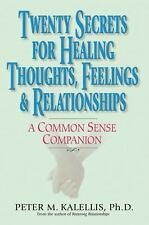 TWENTY SECRETS FOR HEALING THOUGHTS, FEELINGS, & RELATIONSHIPS - KALELLIS, PETER