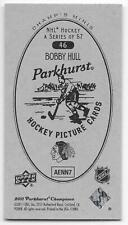 11/12 PARKHURST CHAMPIONS CHAMP'S MINI PARKHURST BACK Bobby Hull #46