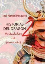 Historias Del Dragon 2 Anecdotas de Samurais by Jose Manuel Mosquera (2015,...