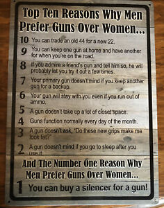 """TOP TEN REASONS WHY MEN PREFER GUNS OVER WOMEN"" 17"" x 12"" TIN SIGN"