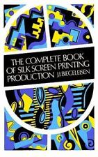 NEW - The Complete Book of Silk Screen Printing Production