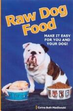 Raw Dog Food : Make It Work for You and Your Dog by Carina Beth MacDonald...