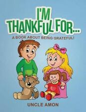 Happy Kids Reading: I'm Thankful For... : A Book about Being Grateful! by...