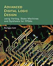Advanced Digital Logic Design Using Verilog, State Machines, and Synthesis for F