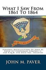 What I Saw from 1861 To 1864 : Personal Recollections of John M. Paver 1st...