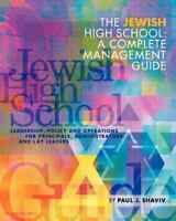Jewish High School: a Complete Management Guide : Leadership, Policy and Oper...