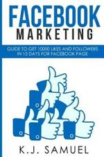 Facebook: Facebook Marketing: Guide to get 10,000 likes and followers in 15...