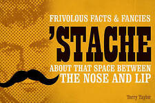 Very Good, Stache: Frivolous Facts & Fancies About That Space Between the Nose a