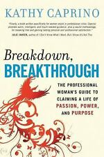 Breakdown, Breakthrough : The Professional Woman's Guide to Claiming a Life...