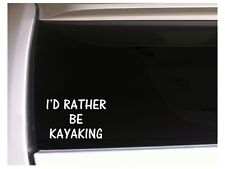 """I'd Rather Be Kayaking vinyl car decal 6"""" K16 River water sports outdoors nature"""