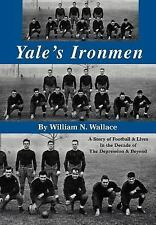 Yale's Ironmen: A Story of Football & Lives in the Decade of the Depression &...