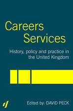 Careers Services: History, Policy and Practice in The United Kingdom by Peck, D