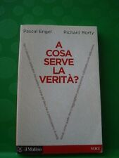 ENGEL E RORTY-A COSA SERVE LA VERITA' ?--IL MULINO 2007
