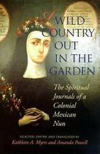 A Wild Country Out in the Garden: The Spiritual Journals of a Colonial Mexican N