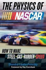 The Physics of NASCAR: How to Make Steel + Gas + Rubber = Speed, Leslie-Pelecky,