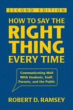 How to Say the Right Thing Every Time : Communicating Well with Students,...