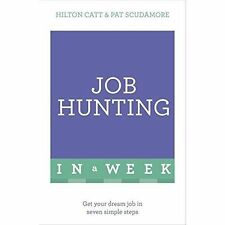 New, Job Hunting In A Week: Get Your Dream Job In Seven Simple Steps, Catt, Hilt