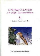IL PETRARCA LATINO E LE ORIGINI DELL'UMANESIMO II Quad. petrarcheschi X 1992-93