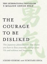The Courage to be Disliked: The Japanese Phenomenon That Shows You How to Free Yourself, Change Your Life and Achieve Real Happiness by Fumitake Koga, Ichiro Kishimi (Paperback, 2017)
