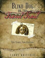 Blind Dog on the Travel Trail: True Stories ,Some Ludicrous, Kritcher, Larry,,