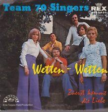 """7"""" Team 70 Singers Wetten, Wetten / Zuerst kommt die Liebe (Tess Teiges) 70`s"""