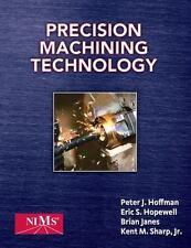Precision Machining Technology by Kent M., Jr. Sharp, Peter J. Hoffman, Brian...