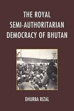 The Royal Semi-Authoritarian Democracy of Bhutan by Dhurba Rizal