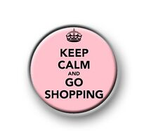"""KEEP CALM AND GO SHOPPING / 1"""" / 25mm / pin button / badge / novelty / funny"""
