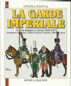LA GARDE IMPERIALE LES TROUPES A CHEVAL 1804 1815 DE ANDRE JOUINEAU