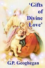 Gifts of Divine Love by G. P. Geoghegan (2016, Paperback)