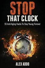 Fitness Book: Stop That Clock; 55 Anti Aging Hacks to Stay Young Forever :...