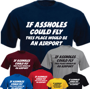 If Assholes Could Fly This Place Would Be An Airport New Funny T-shirt Gift