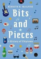 Bits and Pieces A History of Chiptunes by Kenneth B. McAlpine 9780190496104