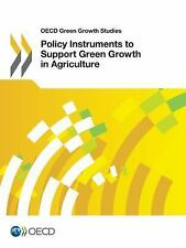 Policy Instruments to Support Green Growth in Agriculture by Organisation for...