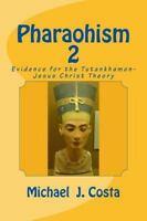 Pharaohism 2 : Evidence for the Tutankhamon-jesus Christ Theory, Paperback by...