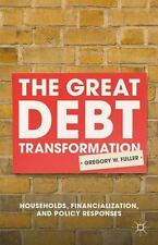 Great Debt Transformation : Households, Financialization, and Policy Response...