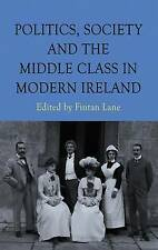 Politics, Society and the Middle Class in Modern Ireland, Very Good,  Book