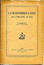 LA VIE ECONOMIQUE A LILLE SOUS PHILIPPE LE BON - R. Marquant 1940