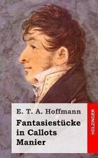 Fantasiest�cke in Callots Manier by E. T. A. Hoffmann (2013, Paperback)