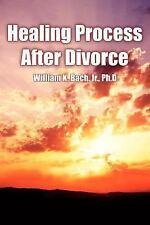 Healing Process after Divorce by William K., Jr. Bach (2005, Paperback)