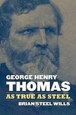 George Henry Thomas: As True As Steel (Modern War Studies) by Brian Steel Wills