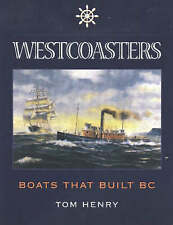 NEW Westcoasters : Boats That Built BC by Tom Henry