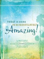 Signature Journals: Today Is Going to Be Ridiculously Amazing! by Ellie...