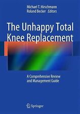 Unhappy Total Knee Replacement : A Comprehensive Review and Management Guide:...
