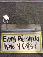 New Corregsted Metal Hanging Sign Every Life Should Have 9 Cats 10x7