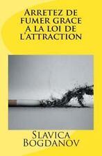 Arretez de Fumer Grace a la Loi de L'attraction by Slavica Bogdanov (2013,...