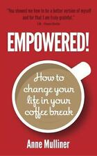 Empowered : How to Change Your Life in Your Coffee Break (2014, Paperback)