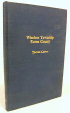 The History of Windsor Township, Eaton County Michigan by Thelma Caruss - 1976