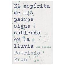 El Espiritu de Mis Padres Sigue Subiendo en la Lluvia by Patricio Pron (2013,...